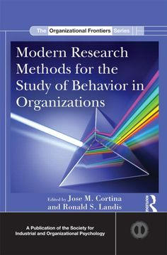 Modern research methods for the study of behavior in organizations / edited by Jose M. Cortina, Ronald S. Landis