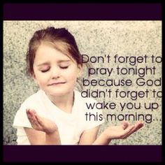 """Don't forget to pray tonight...""♥"