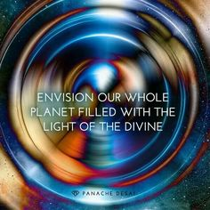 Envision Our Whole Planet Filled With the Light Of the Divine ༺❁༻
