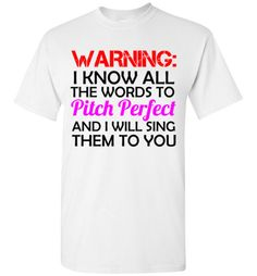 Warning I Know All The Words to Pitch Perfect and I Will Sing Them To You Shirt by Tshirt Unicorn Each shirt is made to order using digital printing in the USA. Allow 3-5 days to print the order and g
