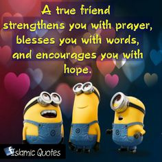A true friend strengthens you with prayer, blesses you with words, and encourages you with hope.