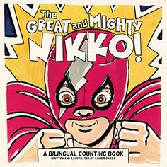 THE GREAT AND MIGHTY NIKKO : A BILINGUAL COUNTING BOOK by Xavier Garza (Cinco Puntos) 8/15 -- Picture book