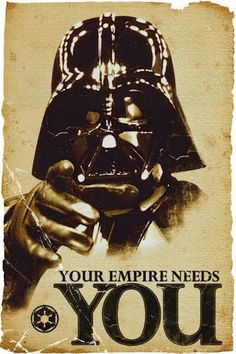Star Wars posters: Star Wars poster based on the Lord Kitchener, Your Country Needs You poster. This Star Wars poster has Darth Vader stating that Your Empire Needs You. This Star Wars poster also employs an aged feel.