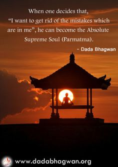 Get rid of your mistakes and experience the bliss of your soul with the grace of spiritual master Param Pujya Dada Bhagwan. To know more, log onto http://www.dadabhagwan.org