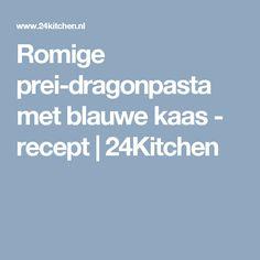 Romige prei-dragonpasta met blauwe kaas - recept | 24Kitchen