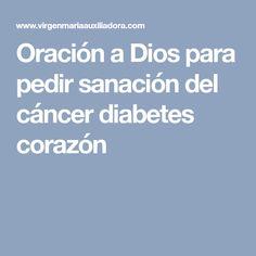 Oración a Dios para pedir sanación del cáncer diabetes corazón