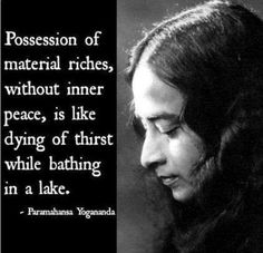 Possession of material riches, without inner peace, is like dying of thirst while... | Paramahansa Yogananda