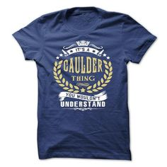its a CAULDER Thing You Wouldnt Understand ! - T Shirt, Hoodie, Hoodies, Year,Name, Birthday #name #tshirts #CAULDER #gift #ideas #Popular #Everything #Videos #Shop #Animals #pets #Architecture #Art #Cars #motorcycles #Celebrities #DIY #crafts #Design #Education #Entertainment #Food #drink #Gardening #Geek #Hair #beauty #Health #fitness #History #Holidays #events #Home decor #Humor #Illustrations #posters #Kids #parenting #Men #Outdoors #Photography #Products #Quotes #Science #nature #Sports…