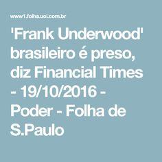 'Frank Underwood' brasileiro é preso, diz Financial Times - 19/10/2016 - Poder - Folha de S.Paulo