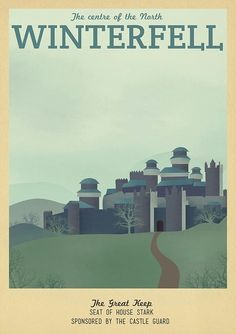 19 Travel Posters Of Your Favorite Imaginary Locations. Winterfell. Game of Thrones.
