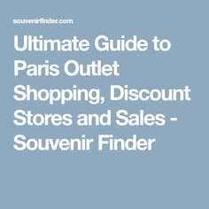 Ultimate Guide to Paris Outlet Shopping, Discount Stores and Sales - Souvenir Finder