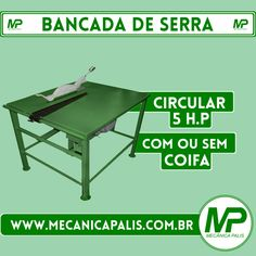 Bancada de Serra, Circular 5 H.P, Com ou sem coifa Conheça esse e outros produtos em nosso site Acesse já: www.mecanicapalis.com.br
