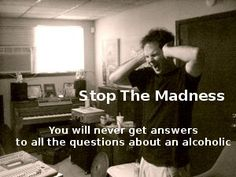 Learn how to stop the unanswered questions about the alcoholic from being so load in your mind. Click the image!