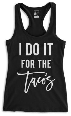 I DO IT FOR THE TACOS Black Racerback Tank Top by www.NoBullWoman-Apparel.com