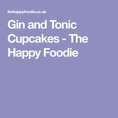 Gin and Tonic Cupcakes - The Happy Foodie