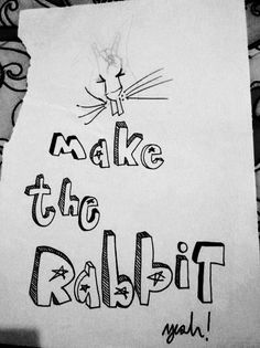 *make the rabbit*YEAH!*