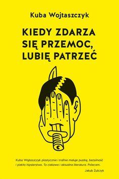 """""""Kiedy zdarza  się przemoc, lubię patrzeć"""" to druga książka Kuby  Wojtaszczyka, którego  debiut literacki znalazł się wśród najbardziej  obiecujących debiutów  roku tygodnik..."""