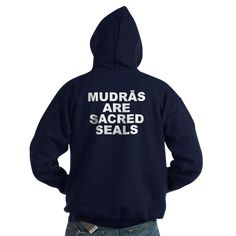 (BACK) Men's dark color navy blue hoodie with Mudras Are Sacred Seals theme. Mudras itself is a science of directing and stimulating energy with the hand & fingers like a plug or antenna within the body to do detox, balance, repair and more. Available in black, navy blue; small, medium, large, x-large, 2x-large, 3x-large for only $48.99. Go to the link to purchase the product and to see other options – http://www.cafepress.com/stmass