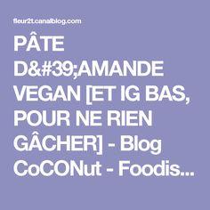 """PÂTE D'AMANDE VEGAN [ET IG BAS, POUR NE RIEN GÂCHER] - Blog CoCONut - Foodisterie et Cuisine """"Home Made"""""""