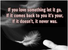 If You Love Something Let It Go love love quotes quotes quote true love quotes love sayings beautiful love quotes