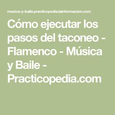 Cómo ejecutar los pasos del taconeo - Flamenco - Música y Baile - Practicopedia.com