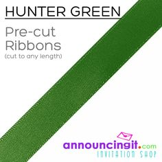 """Hunter Green Ribbons PRECUT to any length for your project or party favors. 1/4"""" and 5/8"""" wide, ribbons are PRE-CUT to any length any quantity you need from 25 to the 1,000's. We have LOTS of ribbon colors to choose from cut to any length you specify. See them all at Announcingit.com"""