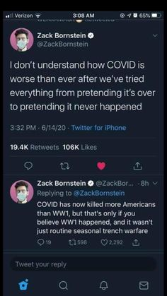 I don't understand how COVID is worse than ever after we've tried everything from pretending it's over to pretending it never happened.  ~ @ZackBornstein  COVID has now killed more Americans than WW1, but that's only if you believe WW1 happened, and it wasn't just routine seasonal trench warfare.  ~ @ZackBornstein