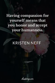 Kristin Neff quote about Self Compassion Healing Quotes, Uplifting Quotes, Spiritual Quotes, Positive Quotes, Inspirational Quotes, Healing Scriptures, Scripture Verses, Motivational Quotes, Self Compassion Quotes