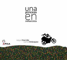 """Raquel Garrido / Carlos Velázquez. """"Una princesa en motocicleta"""". Editorial Apila. (8 a 10 años). Está en la biblio. Editorial, Movies, Movie Posters, Feminism, Princesses, Castles, Short Stories, Women, Films"""