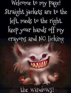 Straight jackets are to the left, meds to the right, keep your hands off my crayons and no licking! Funny Cartoons, Funny Jokes, Funny Texts, Alice And Wonderland Quotes, Welcome To My Page, Straight Jacket, Funny As Hell, Sarcastic Quotes, Hilarious Pictures
