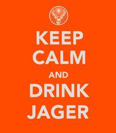 Keep calm, drink Jager