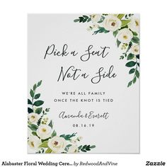 "Alabaster Floral Wedding Ceremony Seating Poster Welcome guests to your wedding ceremony with our Alabaster Floral seating poster, featuring lush watercolor botanical greenery and white flowers. ""Pick a seat, not a side, we're all family once the knot is tied"" appears in chic calligraphy script and modern block lettering, with your names and wedding date beneath."