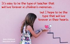 be a teacher that your students will always be remembered in their hearts