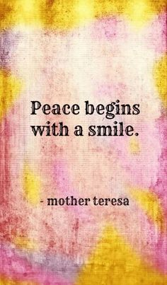 Happy Quotes : Peace Begins with a Smile - Mother Teresa Quote. - Hall Of Quotes Peace Quotes, Words Quotes, Quotes To Live By, Top Quotes, Happiness Quotes, Jesus Quotes, Great Quotes, Inspirational Quotes, Motivational Quotes