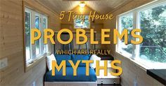 With the Tiny House movement being so new to the country, it if easy to see how these tiny house problems are really myths.