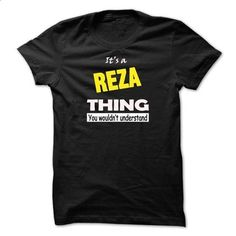 REZA THING... YOU WOULD NOT UNDERSTAND! - #shirt for women #hoodie outfit. ORDER HERE => https://www.sunfrog.com/LifeStyle/REZA-THING-YOU-WOULD-NOT-UNDERSTAND.html?id=60505