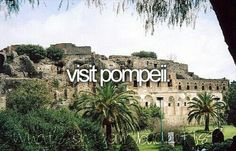 Bucket list- visit pompeii