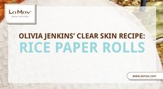 Easy, Healthy and Very Delicious Anti-Acne Recipe: Rice Paper Rolls by @oliviajenkins__
