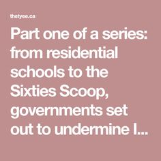 Part one of a series: from residential schools to the Sixties Scoop, governments set out to undermine Indigenous families. Child Rearing Practices, Native Child, Residential Schools, School Opening, Social Services, Foster Care, Social Work, The Fosters, Families