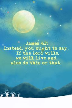 "{iPhone background} James 4:15 Instead, you ought to say, "" If the Lord wills, we will liveand also do this or that."""