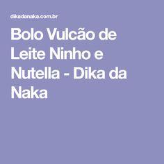 Bolo Vulcão de Leite Ninho e Nutella - Dika da Naka