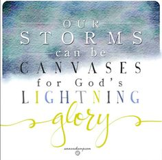 our storms can be canvases for god's lightning glory