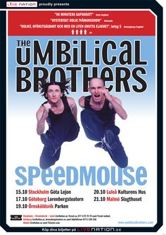 The Umbilical Brothers. I think they're hilarious! Love it!