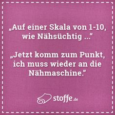 On a scale of as Nähsüchtig . - Now come to the purpose, I've to return to the Nähamschine. - All proper :- D # declare # sayings # sew Fashion Quotes, Hand Lettering, Humor, Knitting Patterns, Thoughts, Words, Sewing, Wise Words, Funny Texts