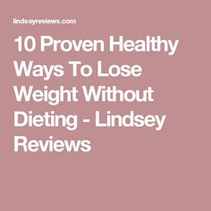 10 Proven Healthy Ways To Lose Weight Without Dieting - Lindsey Reviews