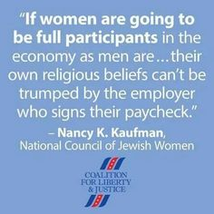 If women are going to be full participants int he economy as men are . their own religious beliefs can't be trumped by the employer who signs their paycheck. - Nancy K Kaufman, National Council of Jewish Women Jewish Quotes, My Body My Choice, Feminist Movement, Religion And Politics, Family Planning, Words Worth, Social Change, Badass Women