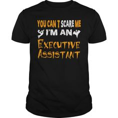 You Can't Scare Me, I'm An Executive Assistant T-Shirt, Hoodie Executive Assistant
