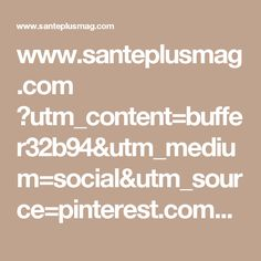 www.santeplusmag.com ?utm_content=buffer32b94&utm_medium=social&utm_source=pinterest.com&utm_campaign=buffer Nutrition, Medium, Math Equations, Campaign, Content, Roaches, Health Challenge, Pepper, Lemon