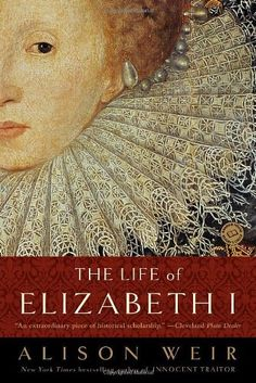 """The Life of Elizabeth I"" by Alison Weir.   One of the best, most comprehensive biographies on Elizabeth I, by world-renowed historian Alison Weir."
