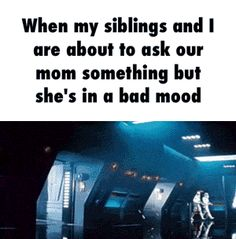 When my siblings and I are about to ask our mom something but she's in a bad mood  GIF